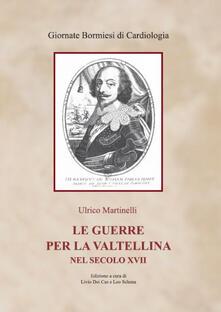 Le guerre per la Valtellina nel secolo XVII (rist. anast. Istituto Editoriale Cisalpino, 1935) - Ulrico Martinelli - copertina