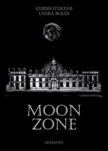Moon zone - Guido Stucchi,Laura Roldi - copertina