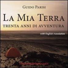 La mia terra. Trenta anni di avventura. Ediz. italiana e inglese - Guido Parisi - copertina