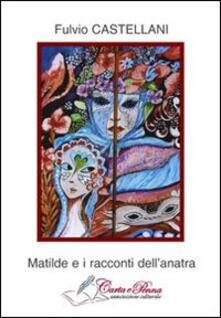 Matilde e i racconti dell'anatra - Fulvio Castellani - copertina
