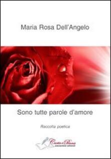 Sono tutte parole d'amore - M. Rosa Dell'Angelo - copertina