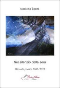 Nel silenzio della sera. Raccolta poetica 2002-2013