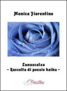 Lunascalza. Raccolta di poesie Haiku - Monica Fiorentino - copertina