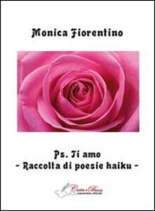 PS. Ti amo. Raccolta di poesie haiku - Monica Fiorentino - copertina