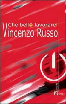 Che bello lavorare! - Vincenzo Russo - copertina