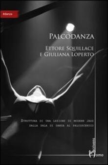 Palcodanza. Dalla danza al palcoscenico - Ettore Squillace - copertina