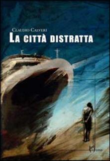 La città distratta - Claudio Calveri - copertina