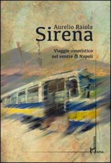 Sirena. Viaggio umoristico nel ventre di Napoli - Aurelio Raiola - copertina