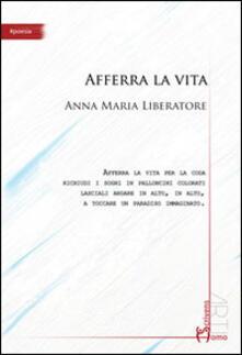 Afferra la vita - Annamaria Liberatore - copertina