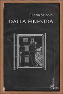 Dalla finestra - Eliana Scicola - copertina