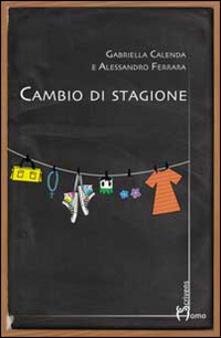 Cambio di stagione - Gabriella Calenda,Alessandro Ferrara - copertina