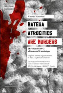 Matera. Atrocities are murders. 21 settembre 1943 ultimo atto 70 anni dopo - Vitorio Sebastiani - copertina
