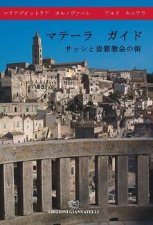 Guida di Matera. La città dei sassi e delle chiese rupestri. Ediz. giapponese - Mariavittoria Carnovale,Aldo Chietera - copertina
