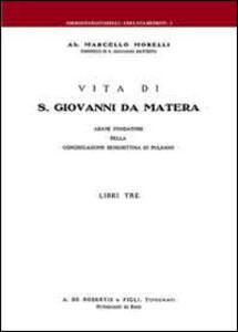 Vita di S. Giovanni da Matera. Abate fondatore della congregazione benedettina di Pulsano