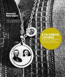 E fu subito Lucania. 50 anni di fotografia quando il mondo era in bianco e nero - Domenico Notarangelo - copertina