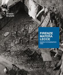 Firenze Matera Lecce. Diario fotografico 1955. Ediz. illustrata - Oronzo Brunetti - copertina