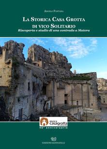 La storica casa grotta di vico Solitario. Riscoperta e studio di una contrada a Matera - Angelo Fontana - copertina
