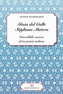 Gioia del Colle Stigliano Matera. L'incredibile essenza di tre patrie indivise - Giuseppe Mastromarino - copertina
