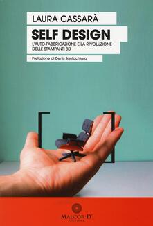 Self design. L'auto-fabbricazione e la rivoluzione delle stampanti 3D - Laura Cassarà - copertina
