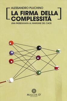 La firma della complessità. Una passeggiata sul margine del caos - Alessandro Pluchino - copertina