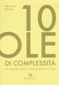 10 pillole di complessità. Una guida per capire la rivoluzione scientifica in corso