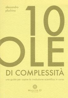10 pillole di complessità. Una guida per capire la rivoluzione scientifica in corso - Alessandro Pluchino - copertina