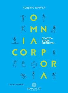 Omnia corpora. Devoto/etico/istintivo. Con DVD - Roberto Zappalà - copertina