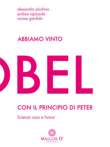 Abbiamo vinto l'Ig Nobel con il principio di Peter. Scienza, caso e humor - Alessandro Pluchino,Andrea Rapisarda,Cesare Garofalo - copertina