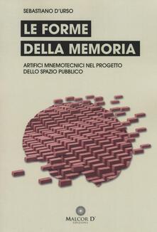 Le forme della memoria. Artifici mnemotecnici nel progetto dello spazio pubblico - Sebastiano D'Urso - copertina