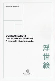 Contaminazioni dal mondo fluttuante. A proposito di avanguardie - Maria Grazia Nicolosi - copertina
