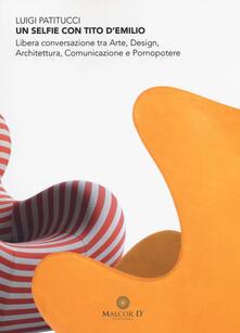 Un selfie con Tito D'Emilio. Libera conversazione tra arte, design, architettura, comunicazione e pornopotere - Luigi Patitucci - copertina