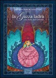 La gazza ladra. Una fiaba dall'Oriente. Ediz. italiana e araba - Abdulghani Makki - copertina