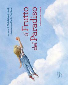 Il frutto del paradiso. Ediz. italiana e araba - Abdulghani Makki - copertina