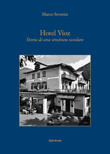 Hotel Vioz. Storia di una struttura secolare - Marco Severini - copertina