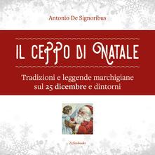 Il ceppo di Natale. Tradizioni e leggende marchigiane sul 25 dicembre e dintorni - Antonio De Signoribus - copertina