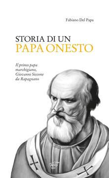 Storia di un Papa onesto. Il primo Papa marchigiano, Giovanni Siccone da Rapagnano - Fabiano Del Papa - copertina