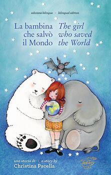 La bambina che salvò il mondo. Ediz. italiana e inglese - Christina Pacella - copertina