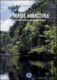 La La grande Amazzonia. I miei 25 anni come guida Amazzonia - Victor Italo - wuz.it
