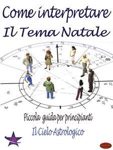 Come Interpretare il Tema Natale - Il cielo astrologico - ebook