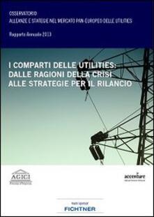 I comparti delle utilities. Dalle ragioni della crisi alle strategie per il rilancio - Andrea Gilardoni,Barbara Antonioli,Marco Carta - copertina