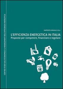 L' efficienza energetica in Italia. Proposte per competere, finanziare e regolare