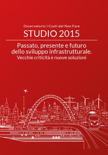 Passato, presente e futuro dello sviluppo infrastrutturale. Vecchie criticità e nuove soluzioni - copertina