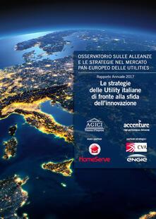Le strategie delle Utility italiane di fronte alla sfida dell'innovazione - Andrea Gilardoni,Marco Carta,Tommaso Perelli - copertina