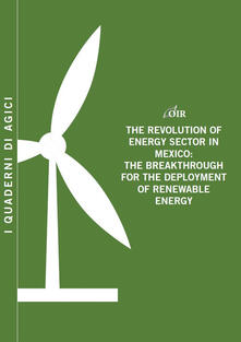The revolution of energy sector in Mexico. The breakthrough for the deployment of renewable energy - Andrea Gilardoni,Tommaso Perelli,Edgar Perez - copertina