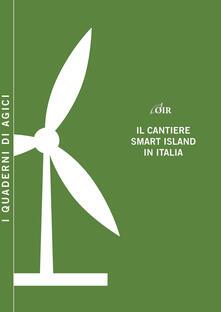 Il cantiere smart island in Italia - Andrea Gilardoni,Marco Carta,Marco Pigni - copertina