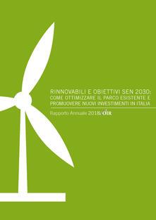 Rinnovabili e obiettivi SEN 2030: come ottimizzare il parco esistente e promuovere nuovi investimenti in Italia. Rapporto annuale 2018 OIR - Andrea Gilardoni,Marco Carta,Tommaso Perelli - copertina