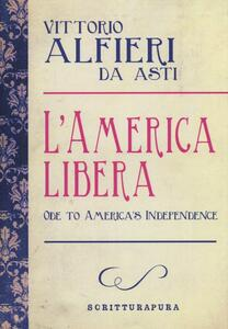 L' America libera-Ode to american independence. Testo inglese a fronte