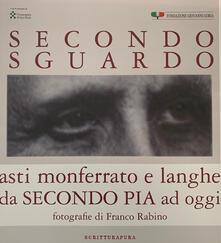 Secondo sguardo. Asti Monferrato e Langhe da Secondo Pia a oggi. Ediz. illustrata - copertina