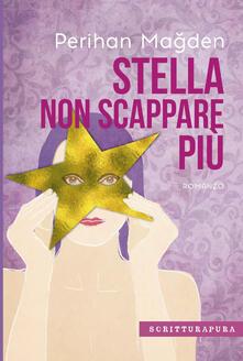 Stella, non scappare più - Perihan Magden - copertina