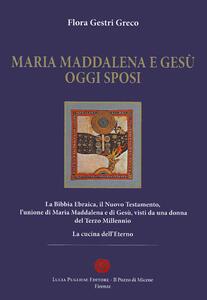 Maria Maddalena e Gesù oggi sposi
